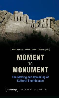 Moment to Monument: The Making and Unmaking of Cultural Significance (in collaboration with Regula Hohl Trillini, Jennifer Jermann and Markus Marti)