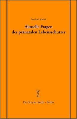 Aktuelle Fragen Des Pr natalen Lebensschutzes: berarbeitete Fassung Eines Vortrages, Gehalten VOR Der Juristischen Gesellschaft Zu Berlin Am 19. Dezember 2002