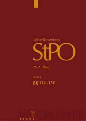 Lowe/Rosenberg. Die Strafprozessordnung Und Das Gerichtsverfassungsgesetz, Band 4, 112-150
