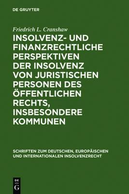 Insolvenz- Und Finanzrechtliche Perspektiven Der Insolvenz Von Juristischen Personen Des Offentlichen Rechts, Insbesondere Kommunen