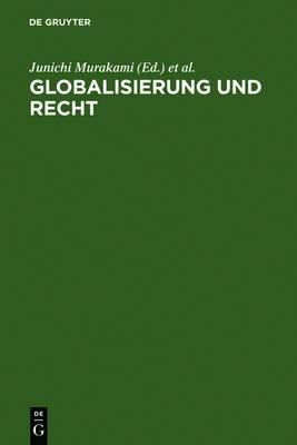 Globalisierung Und Recht: Beitrage Japans Und Deutschlands Zu Einer Internationalen Rechtsordnung Im 21. Jahrhundert