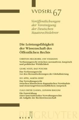 Die Leistungsf�higkeit Der Wissenschaft Des �ffentlichen Rechts: Berichte Und Diskussionen Auf Der Tagung Der Vereinigung Der Deutschen Staatsrechtslehrer in Freiburg I.Br. Vom 3. Bis 6. Oktober 2007