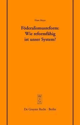 Foderalismusreform: Wie Reformfahig Ist Unser System?: Uberarbeitete Fassung Eines Vortrags, Gehalten VOR Der Juristischen Gesellschaft Zu Berlin Am 12. Dezember 2007