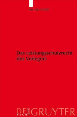 Das Leistungsschutzrecht Des Verlegers: Eine Untersuchung Des Rechtsschutzes Der Verleger Unter Besonderer Ber cksichtigung Von   63a Urhg
