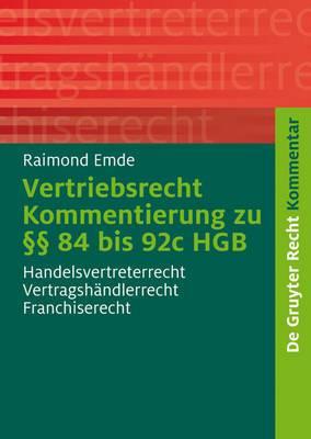 Vertriebsrecht: Kommentierung Zu 84 Bis 92c Hgb. Handelsvertreterrecht - Vertragshandlerrecht - Franchiserecht