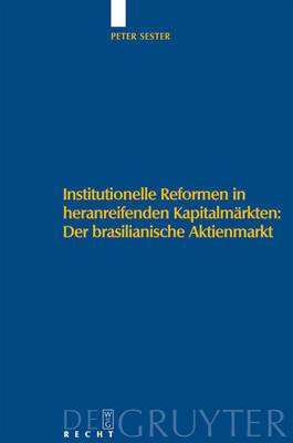 Institutionelle Reformen in Heranreifenden Kapitalmarkten: Der Brasilianische Aktienmarkt: Eine Institutionenokonomische Analyse Zu Internationalen Standards, Regulierung Und Selbstregulierung