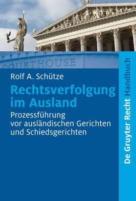 Rechtsverfolgung Im Ausland: Prozessfuhrung VOR Auslandischen Gerichten Und Schiedsgerichten