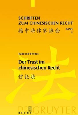 Der Trust Im Chinesischen Recht: Eine Darstellung Des Chinesischen Trustgesetzes Von 2001 VOR Dem Hintergrund Des Englischen Trustrechts Und Des Rechts Der Fiduziarischen Treuhand in Deutschland