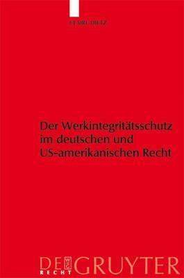 Werkintegritatsschutz Im Deutschen Und Us-Amerikanischen Recht