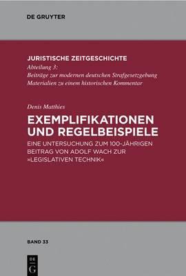 Exemplifikationen Und Regelbeispiele: Eine Untersuchung Zum 100-Jahrigen Beitrag Von Adolf Wach Zur  Legislativen Technik