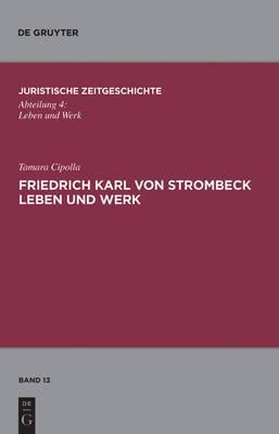 Friedrich Karl Von Strombeck Leben Und Werk: Unter Besonderer Berucksichtigung Des Entwurfes Eines Strafgesetzbuches Fur Ein Norddeutsches Staatsgebiet