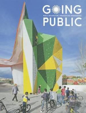 Going Public: Public Architecture, Urbanism and Interventions