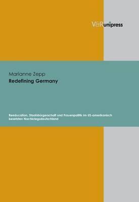 Redefining Germany: Reeducation, Staatsb Rgerschaft Und Frauenpolitik Im US-amerikanisch Besetzten Nachkriegsdeutschland