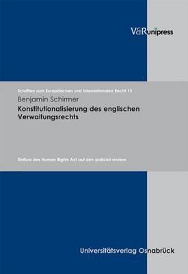 Konstitutionalisierung Des Englischen Verwaltungsrechts: Einfluss Des Human Rights Act Auf Den >judicial Review<