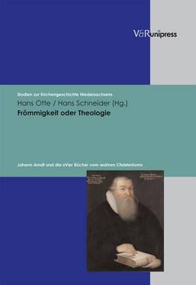 Frommigkeit Oder Theologie: Johann Arndt Und Die Vier B Cher Vom Wahren Christentum