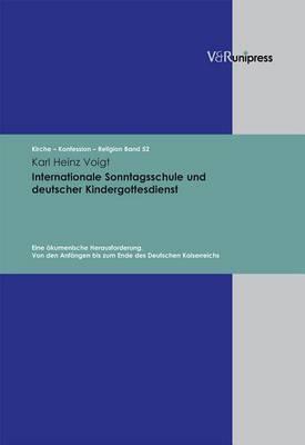 Internationale Sonntagsschule Und Deutscher Kindergottesdienst: Eine Okumenische Herausforderung. Von Den Anfangen Bis Zum Ende Des Deutschen Kaiserreichs