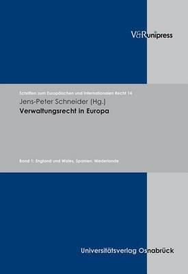 Verwaltungsrecht in Europa: Band 1: England Und Wales, Spanien, Niederlande