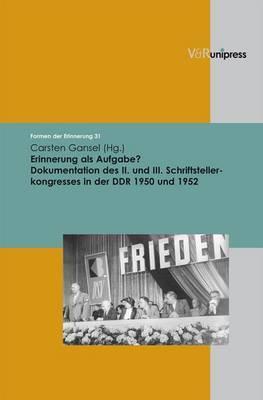 Erinnerung Als Aufgabe?: Dokumentation Des II. Und III. Schriftstellerkongresses in Der DDR 1950 Und 1952