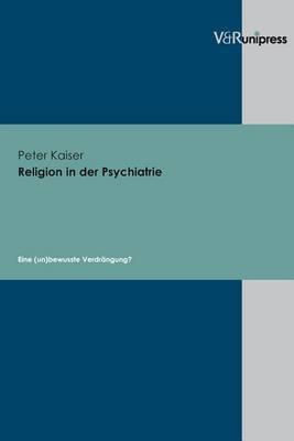Religion in Der Psychiatrie: Eine (un)bewusste Verdrangung?