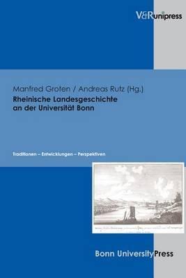 Rheinische Landesgeschichte an Der Universitat Bonn: Traditionen - Entwicklungen - Perspektiven