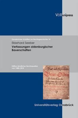 Verfassungen Oldenburgischer Bauerschaften: Edition Landlicher Rechtsquellen Von 1580-1814
