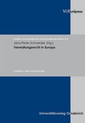 Verwaltungsrecht in Europa: Frankreich, Polen Und Tschechien: Band 2