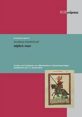 Wiplich Man: Formen Und Funktionen Von Effemination in Deutschsprachigen Erzahltexten Des 13. Jahrhunderts