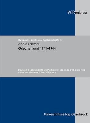 Griechenland 1941-1944: Deutsche Besatzungspolitik Und Verbrechen Gegen Die Zivilbevolkerung - Eine Beurteilung Nach Dem Volkerrecht