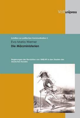 Die Marzministerien: Regierungen Der Revolution Von 1848/49 in Den Staaten Des Deutschen Bundes