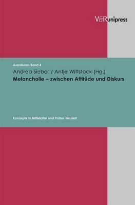 Melancholie - Zwischen Attitude Und Diskurs: Konzepte in Mittelalter Und Fruher Neuzeit