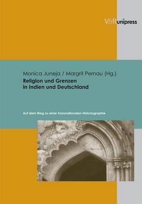 Religion Und Grenzen in Indien Und Deutschland: Auf Dem Weg Zu Einer Transnationalen Historiographie