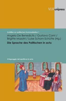 Die Sprache Des Politischen in Actu: Zum Verhaltnis Von Politischem Handeln Und Politischer Sprache Von Der Antike Bis Ins 20. Jahrhundert