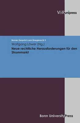 Neue Rechtliche Herausforderungen Fur Den Strommarkt: Bonner Gesprach Zum Energierecht, Band 3