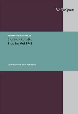 Prag Im Mai 1945: Die Geschichte Eines Aufstandes