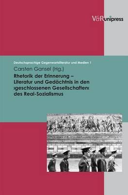 Rhetorik Der Erinnerung - Literatur Und Gedachtnis in Den >geschlossenen Gesellschaften< Des Real-Sozialismus