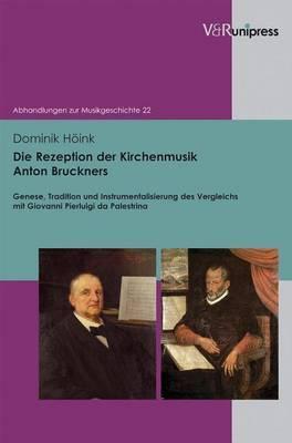 Die Rezeption Der Kirchenmusik Anton Bruckners: Genese, Tradition Und Instrumentalisierung Des Vergleichs Mit Giovanni Pierluigi Da Palestrina