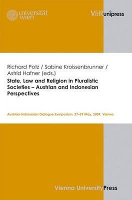 State, Law and Religion in Pluralistic Societies - Austrian and Indonesian Perspectives: Austrian-Indonesian Dialogue Symposium, 27-29 May, 2009, Vienna