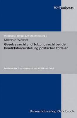 Gesetzesrecht Und Satzungsrecht Bei Der Kandidatenaufstellung Politischer Parteien: Probleme Des Vorschlagsrechts Nach BWG Und EuWG