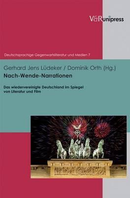 Nach-Wende-Narrationen: Das Wiedervereinigte Deutschland Im Spiegel Von Literatur Und Film