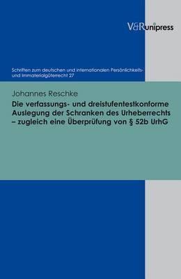 Die Verfassungs- Und Dreistufentestkonforme Auslegung Der Schranken Des Urheberrechts - Zugleich Eine Uberprufung Von 52b UrhG