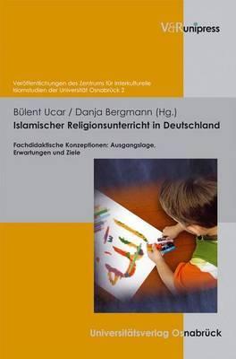 Islamischer Religionsunterricht in Deutschland: Fachdidaktische Konzeptionen - Ausgangslage, Erwartungen Und Ziele