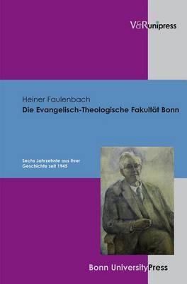 Die Evangelisch-Theologische Fakultat Bonn: Sechs Jahrzehnte Aus Ihrer Geschichte Seit 1945