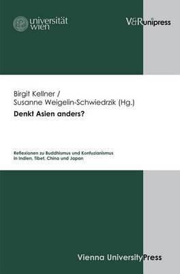 Denkt Asien Anders?: Reflexionen Zu Buddhismus Und Konfuzianismus in Indien, Tibet, China Und Japan