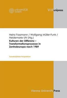 Kulturen Der Differenz - Transformationsprozesse in Zentraleuropa Nach 1989: Transdisziplinare Perspektiven