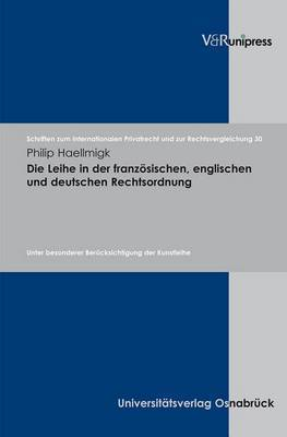 Die Leihe in Der Franzosischen, Englischen Und Deutschen Rechtsordnung: Unter Besonderer Berucksichtigung Der Kunstleihe