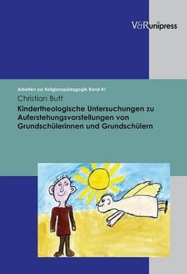 Kindertheologische Untersuchungen Zu Auferstehungsvorstellungen Von Grundschulerinnen Und Grundschulern