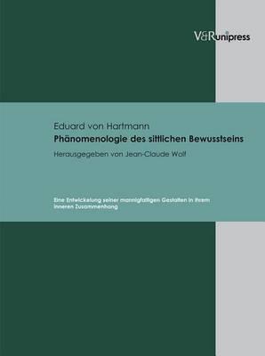 Phanomenologie Des Sittlichen Bewusstseins: Eine Entwickelung Seiner Mannigfaltigen Gestalten in Ihrem Inneren Zusammenhang