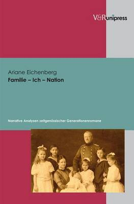 Familie - Ich - Nation: Narrative Analysen Zeitgenossischer Generationenromane