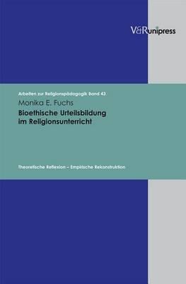 Bioethische Urteilsbildung Im Religionsunterricht: Theoretische Reflexion - Empirische Rekonstruktion
