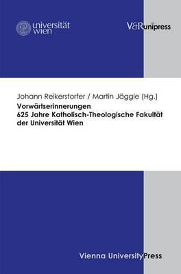 Vorwartserinnerungen. 625 Jahre Katholisch-Theologische Fakultat Der Universitat Wien